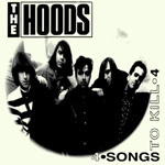 THE HOODS - SONGS TO KILL
