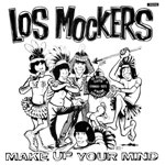 LOS MOCKERS - MAKE UP YOUR MIND