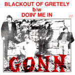 GONN - BLACKOUT OF GRETELY b/w DOIN' ME IN