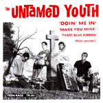 THE UNTAMED YOUTH - DOIN' ME IN b/w MAKE YOU MINE, PABST BLUE RIBBON